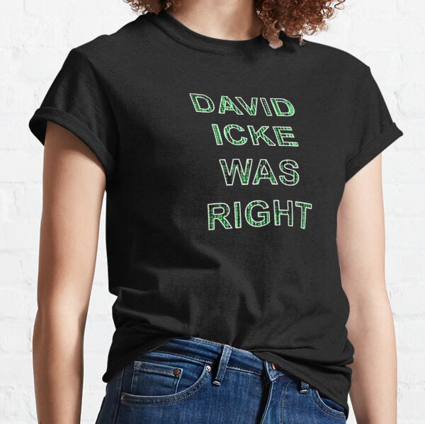 David Icke Was Right  Classic T-Shirt