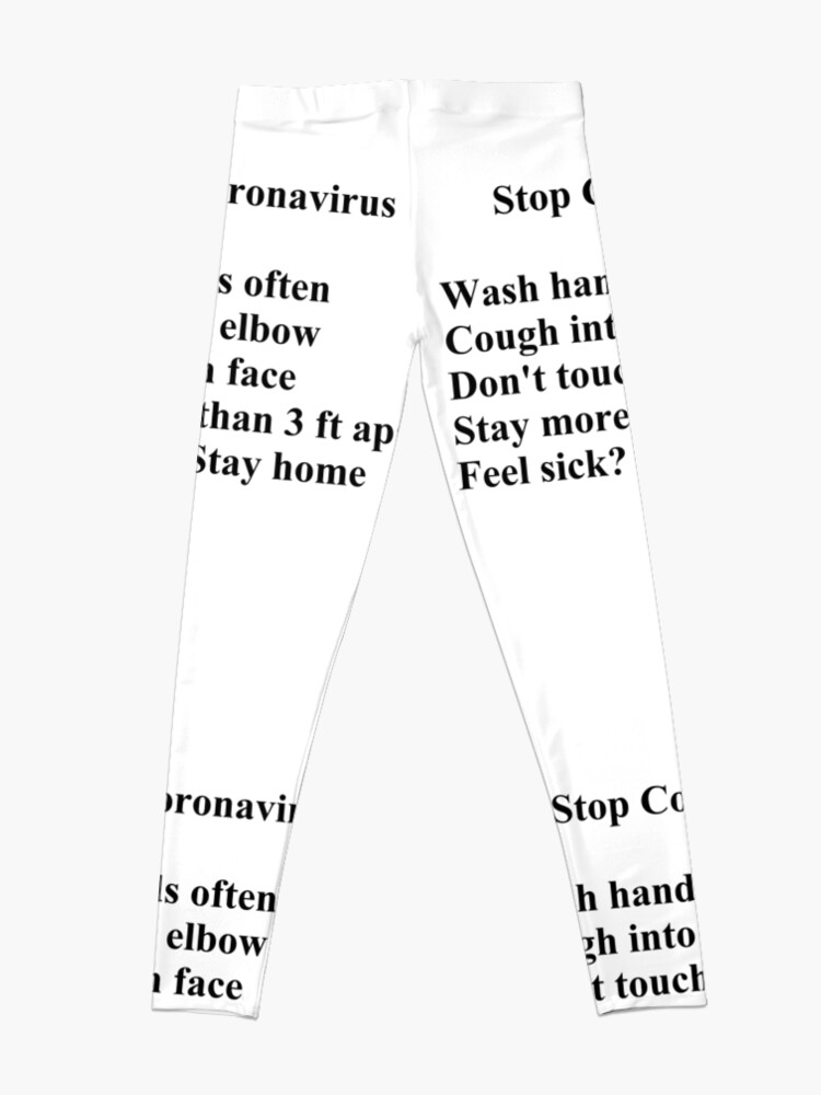 Alternate view of Stop Coronavirus:  Wash hands often,  Cough into elbow,  Don't touch face,  Stay more than 3 ft apart,  Feel sick? Stay home.  Leggings