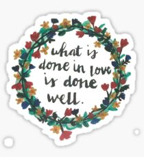 what is done in love is done well Sticker
