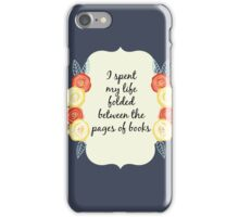I spent my life folded between the pages of books iPhone Case/Skin