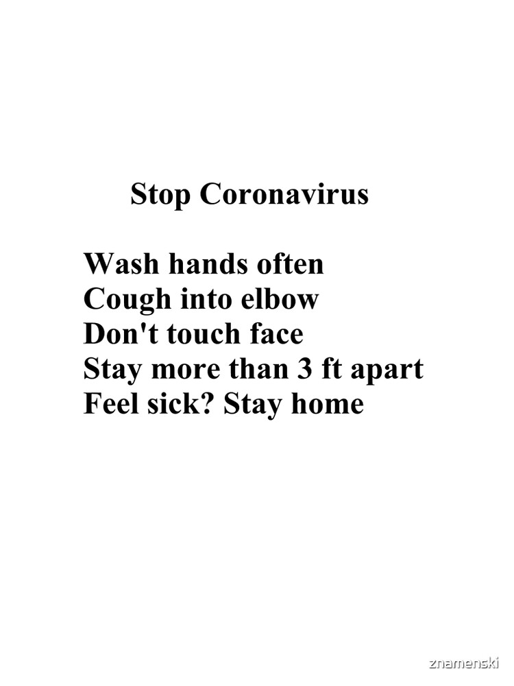 Stop Coronavirus:  Wash hands often,  Cough into elbow,  Don't touch face,  Stay more than 3 ft apart,  Feel sick? Stay home by znamenski
