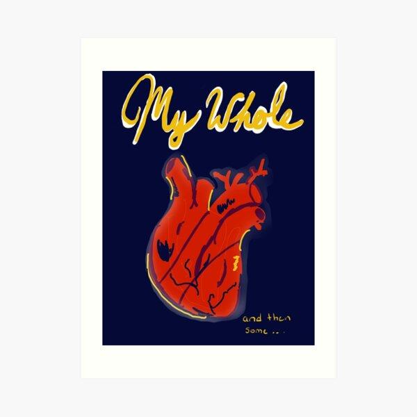 My whole heart  Art Print