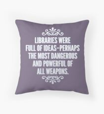 Libraries were full of ideas - Throne of Glass quote Throw Pillow