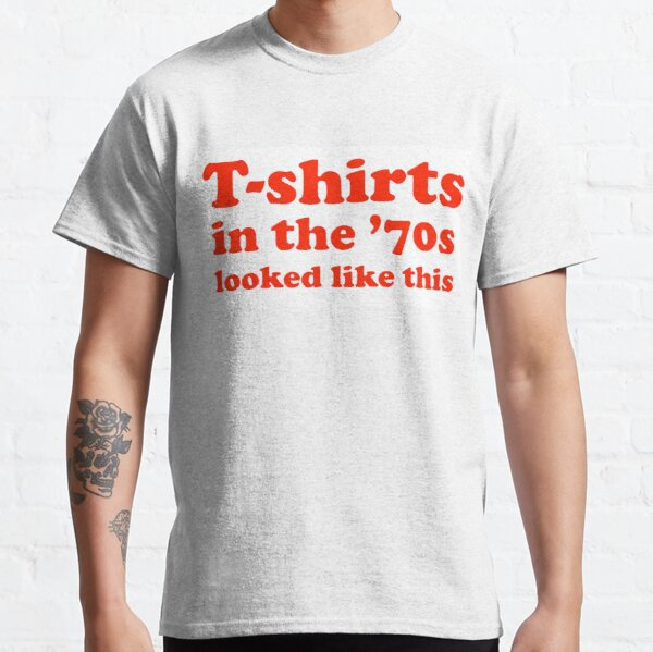 T-shirts in the'70s looked like this Classic T-Shirt