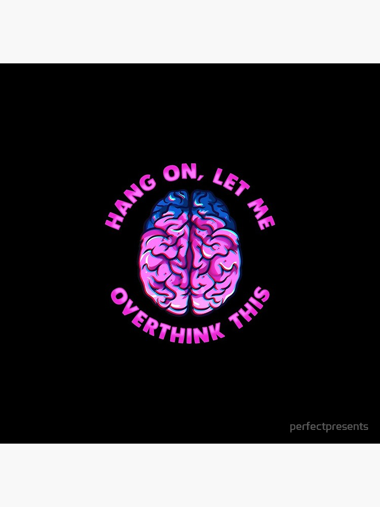 Funny Hang On Let Me Overthink This Thinking Pun by perfectpresents