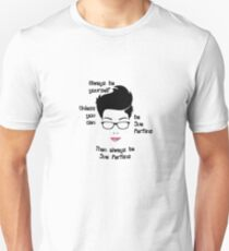 Always be yourself....Unless You Can Be Sue Perkins Unisex T-Shirt