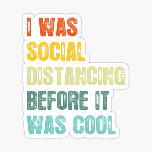 I Was Social Distancing Before It Was Cool Sticker