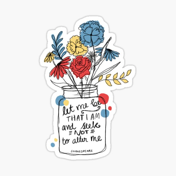 Let Me Be - Shakespeare Quote Sticker