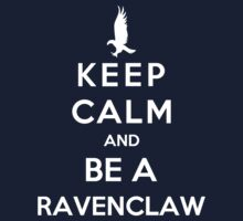 Keep Calm And Be A Ravenclaw