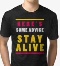 Stay Alive Tri-blend T-Shirt