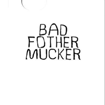 Bad Fother Mucker by TexTs