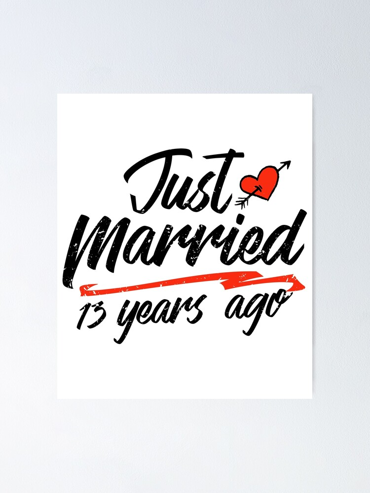Just Married 13 Year Ago Funny Wedding Anniversary Gift For Couples Novelty Way To Celebrate A Milestone Anniversary Poster By Orangepieces Redbubble