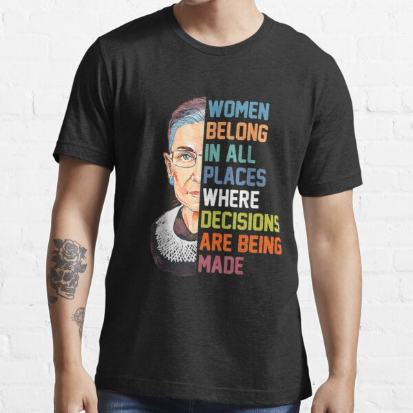 Women Belong In All Places Ruth Bader Ginsburg RBG Essential T-Shirt