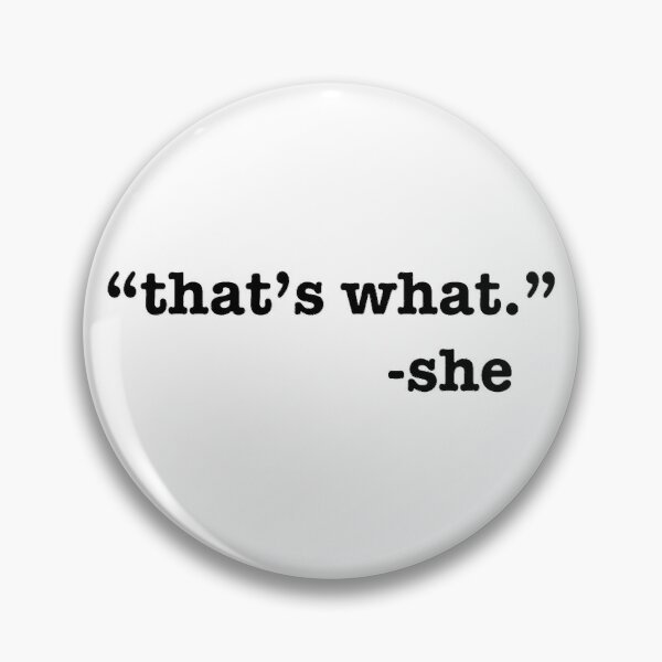 """""""that's what."""" -she Pin"""