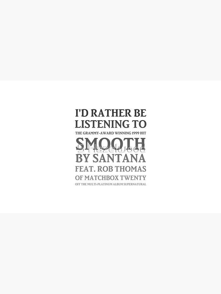 I'd Rather Be Listening to Smooth by Santana & Rob Thomas of Matchbox Twenty - Yeah It's a Hot One (gradient) by earthengoods