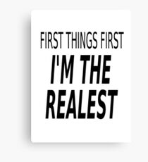 First Things First, I'm The Realest Canvas Print