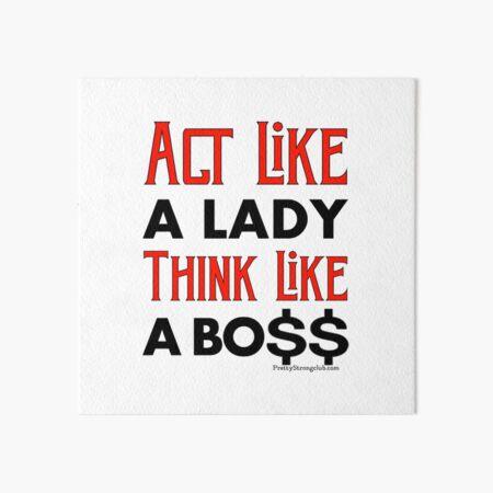 Act Like A Lady Think Like A Boss Art Board Print