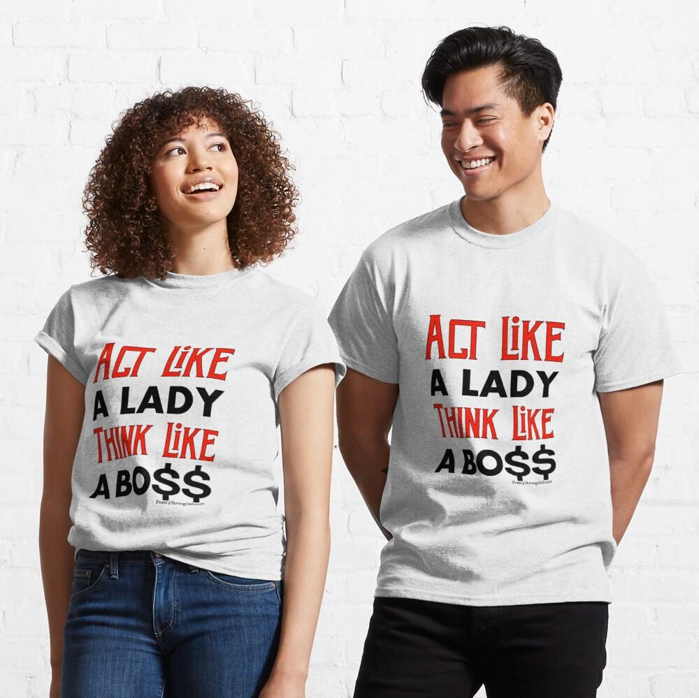 Act Like A Lady Think Like A Boss Classic T-Shirt