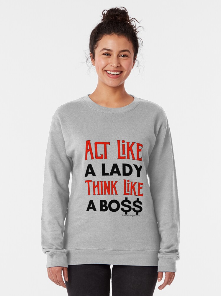 Alternate view of Act Like A Lady Think Like A Boss Pullover Sweatshirt