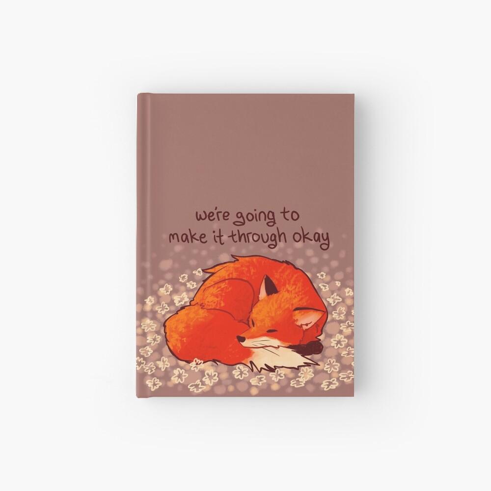 """We're Going to Make it Through Okay"" Sleeping Flower Fox Hardcover Journal"