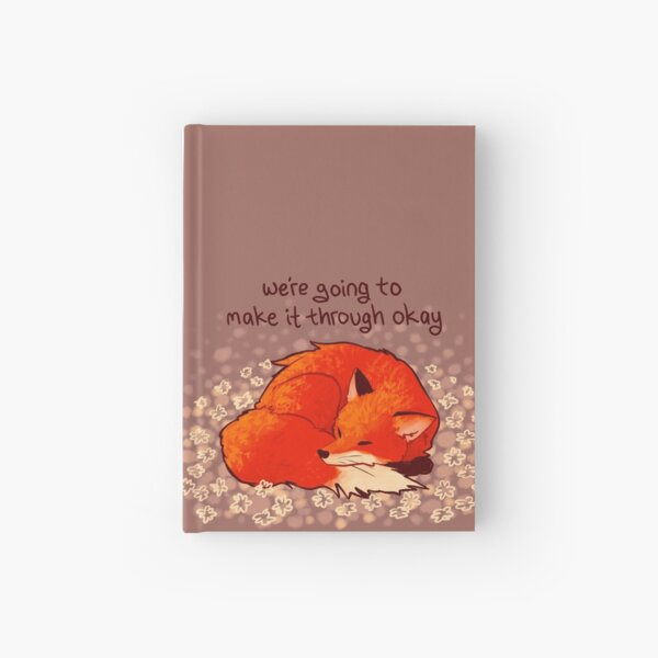 """We're Going to Make it Through Okay"" Sleeping Flower Fox Hardcover Journal"