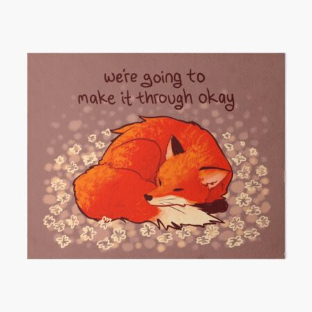 """We're Going to Make it Through Okay"" Sleeping Flower Fox Art Board Print"