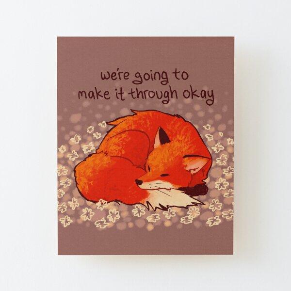 """We're Going to Make it Through Okay"" Sleeping Flower Fox Wood Mounted Print"