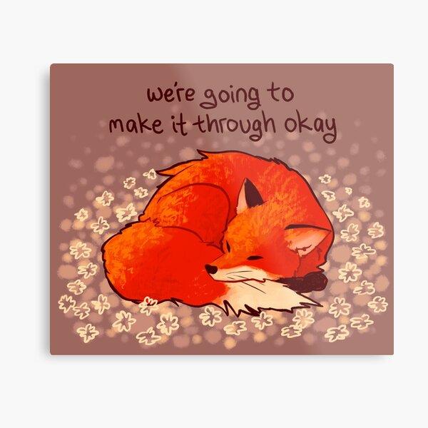 """We're Going to Make it Through Okay"" Sleeping Flower Fox Metal Print"