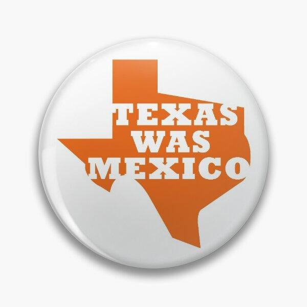 Texas Was Mexico Pin