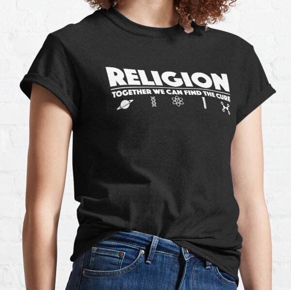 Religion Together We Can Find The Cure - Atheist  Classic T-Shirt