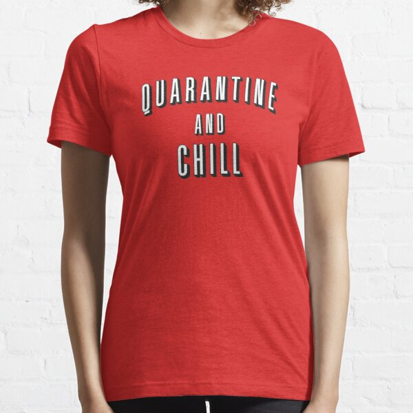 Quarantine /& Chill T-Shirt Self Isolation Stay Home Social Distancing Womens Tee