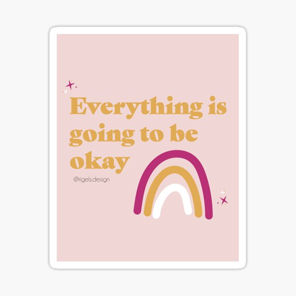 Everything is Going to be Okay - Positive Vibes - Rainbow Sticker