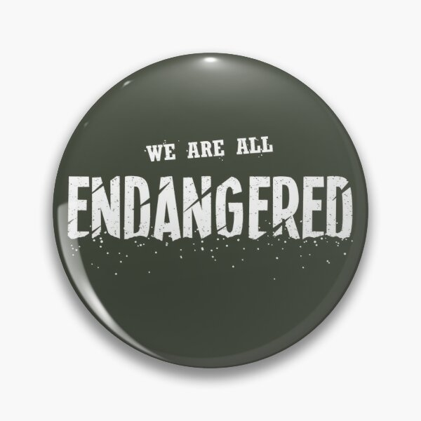 We Are All Endangered Pin