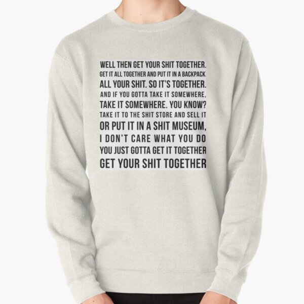 get your shit together Pullover Sweatshirt