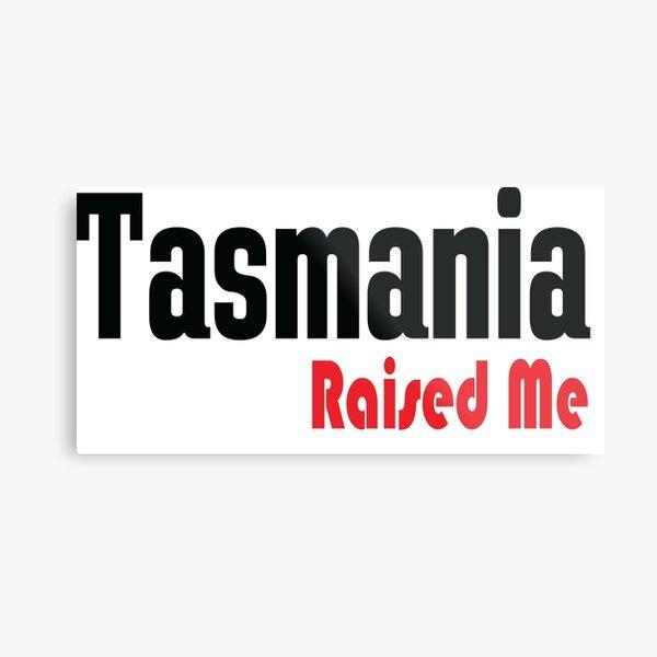 Tasmania Raised Me Australia Tas Tassie Tasmanian Metal Print