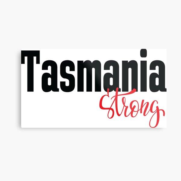 Tasmania Strong Australia Raised Me Tas Tassie Tasmanian Metal Print