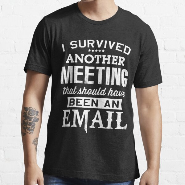 I Survived Another Meeting funny gifts Essential T-Shirt