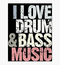 I Love Drum & Bass Lover (Special Edition) Photographic Print