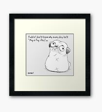 Puddin' don't know why every day isn't Hug-a-Pug day. Framed Print
