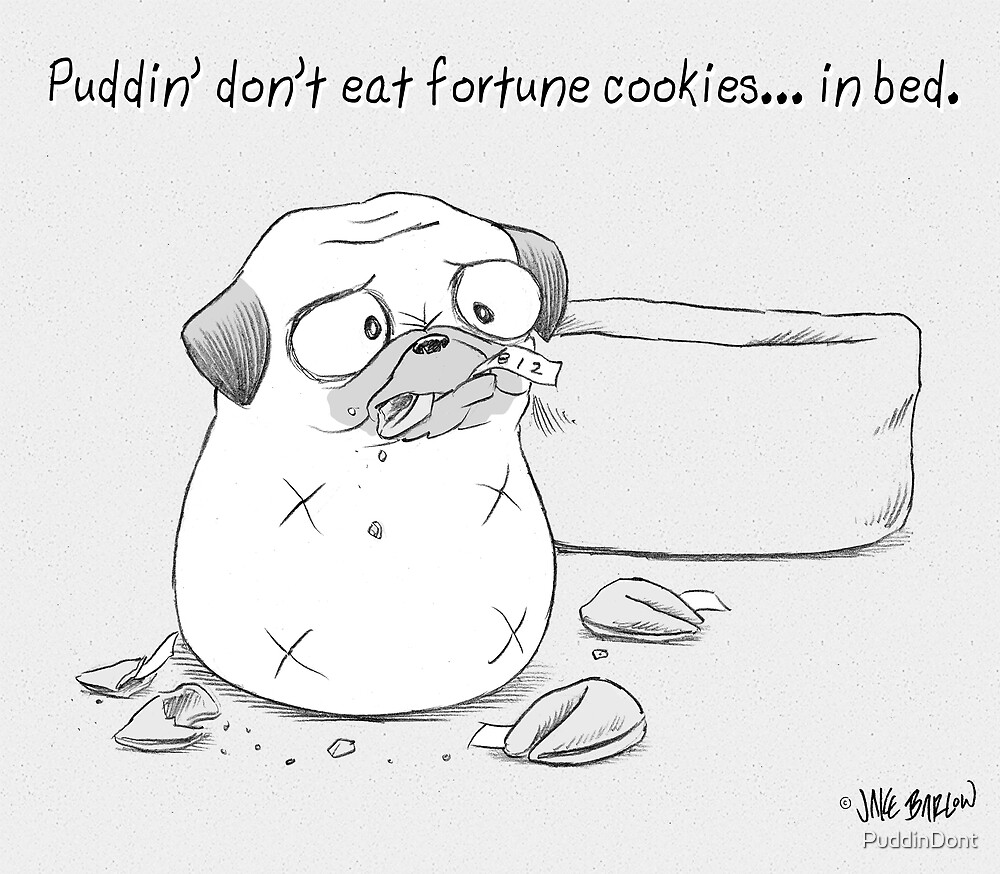 Puddin' don't eat fortune cookies... in bed. by PuddinDont