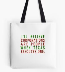 I'll Believe Corporations Are People When Texas Executes One Tote Bag