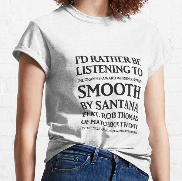 BACK/REVERSE I'd Rather Be Listening to Smooth by Santana & Rob Thomas of Matchbox Twenty - Yeah It's a Hot One (black) Classic T-Shirt