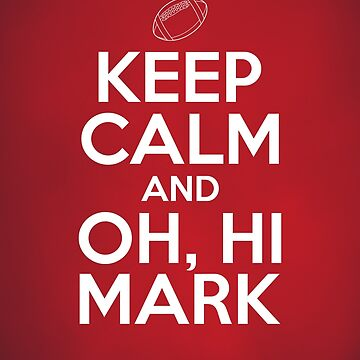 Keep Calm and Oh, Hi Mark by krisbicknell
