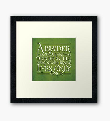 A Reader Lives A Thousand Lives Framed Print