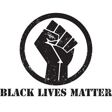 BLACK LIVES MATTER BLACK POWER FIST by blacklives