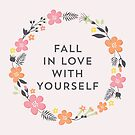 Fall In Love With Yourself (Pink) by laurenschroer