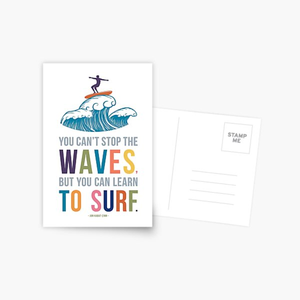 You Can't Stop the Waves, But You Can Learn to Surf  Postcard