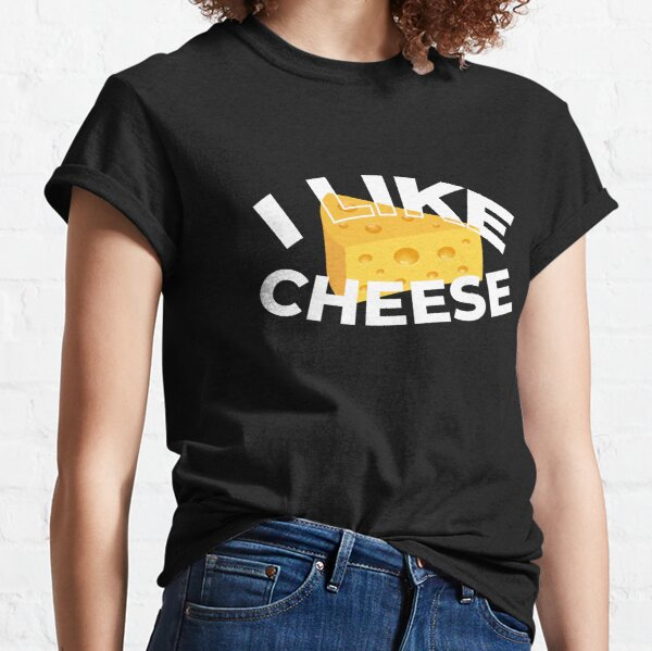 I LIke Cheese Cheese Milk Food Cook Grill Fun Classic T-Shirt