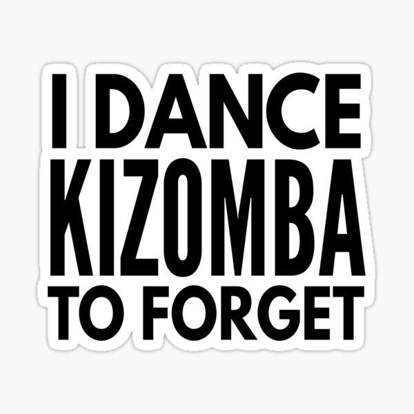 I Dance Kizomba to Forget Sticker