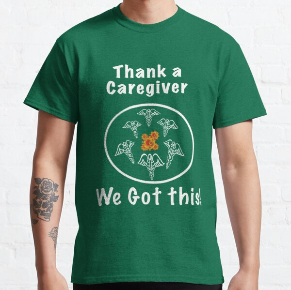 Thank a Caregiver in our time of crises Classic T-Shirt